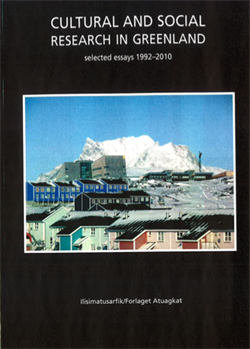 Cultural And Social Research In Greenland Selected Essays 1992 2010 2010